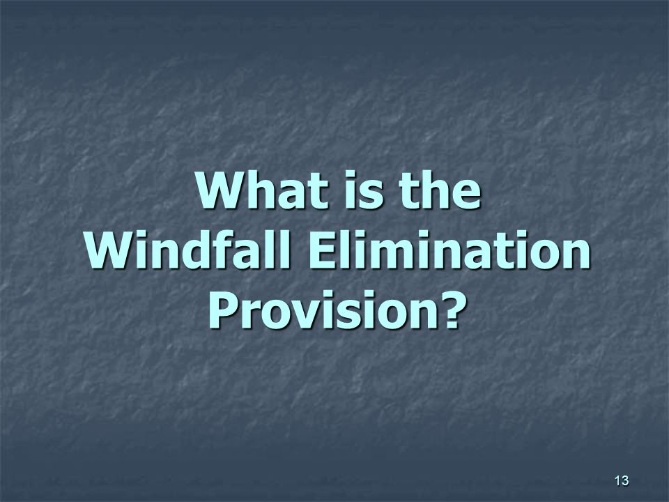 13 What is the Windfall Elimination Provision?