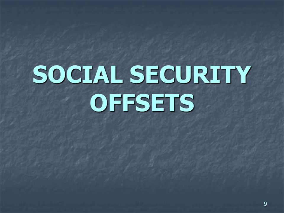 9 SOCIAL SECURITY OFFSETS