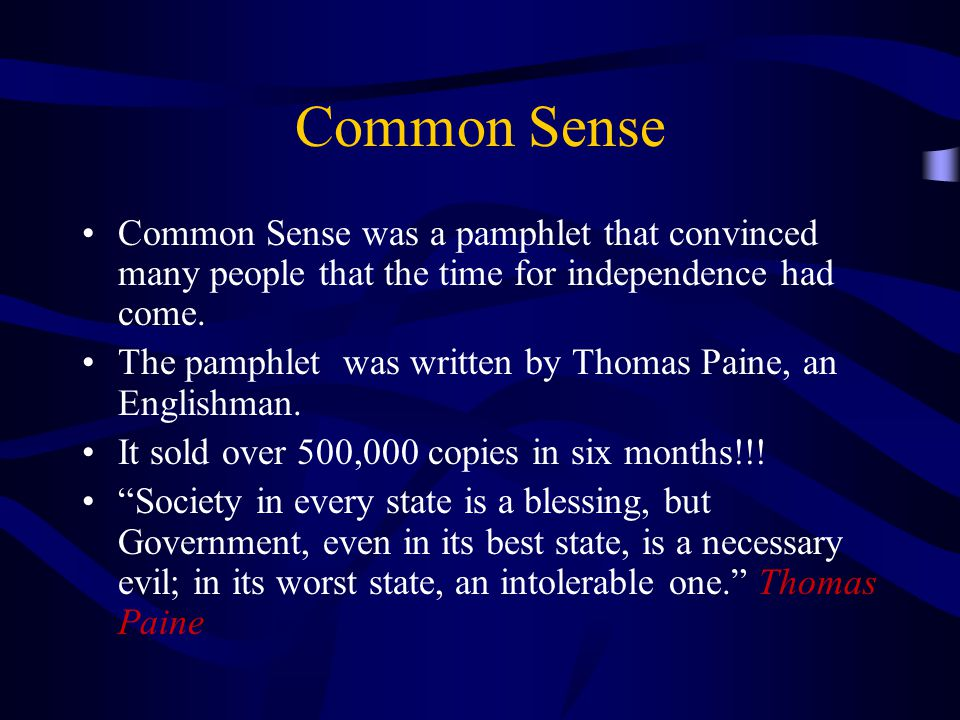 Common Sense Common Sense was a pamphlet that convinced many people that the time for independence had come.