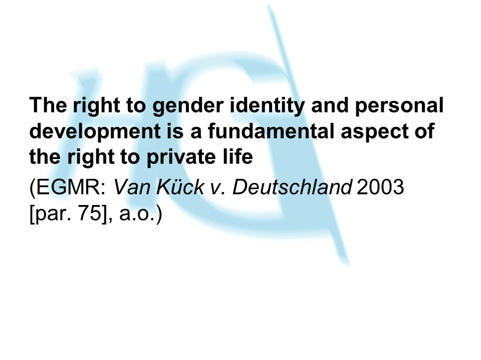 The right to gender identity and personal development is a fundamental aspect of the right to private life (EGMR: Van Kück v.