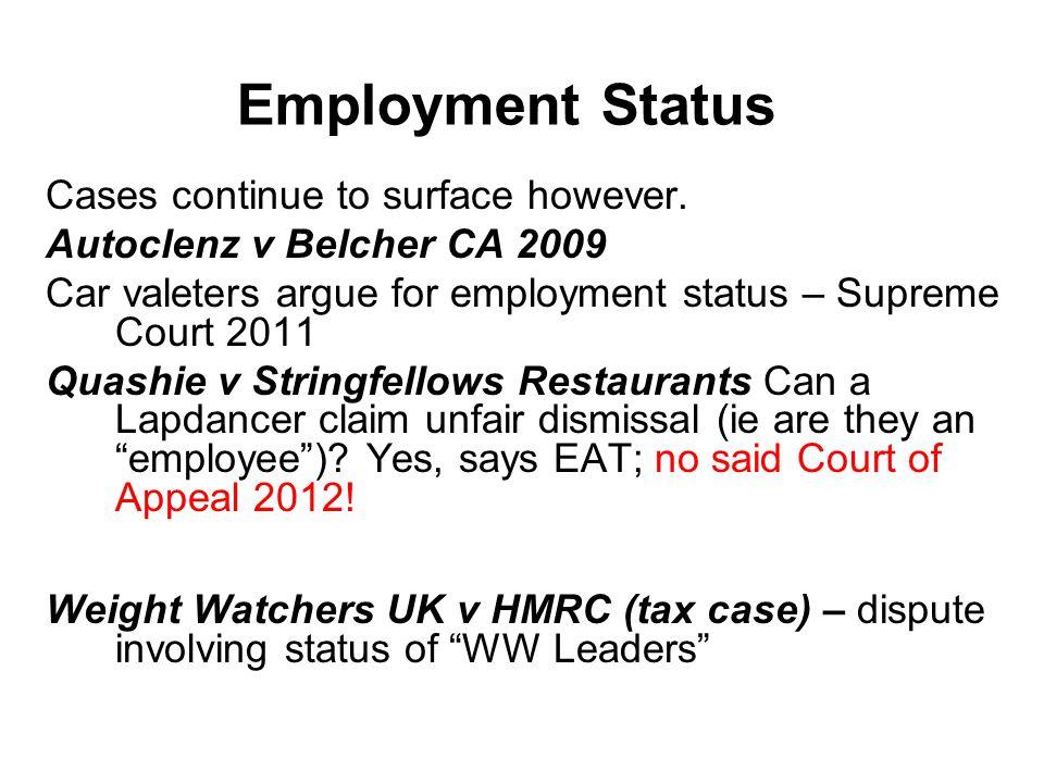 Cases continue to surface however. Autoclenz v Belcher CA 2009 Car valeters argue for employment status – Supreme Court 2011 Quashie v Stringfellows R