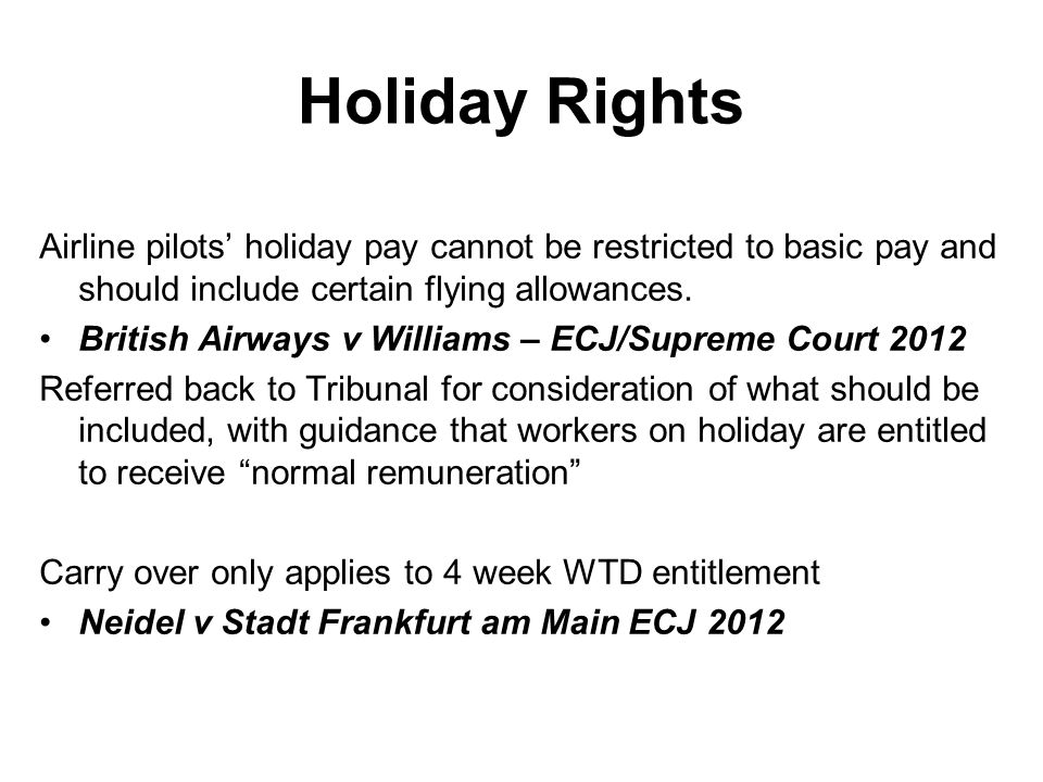 Airline pilots' holiday pay cannot be restricted to basic pay and should include certain flying allowances. British Airways v Williams – ECJ/Supreme C