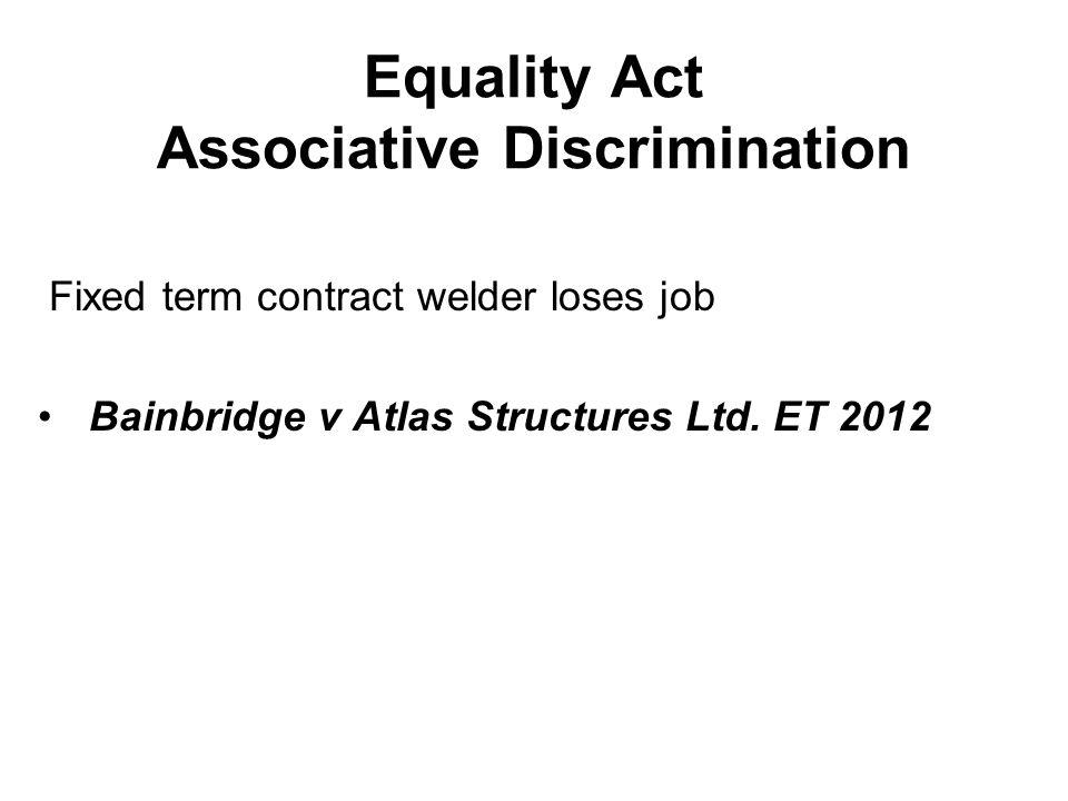 Fixed term contract welder loses job Bainbridge v Atlas Structures Ltd. ET 2012 Equality Act Associative Discrimination