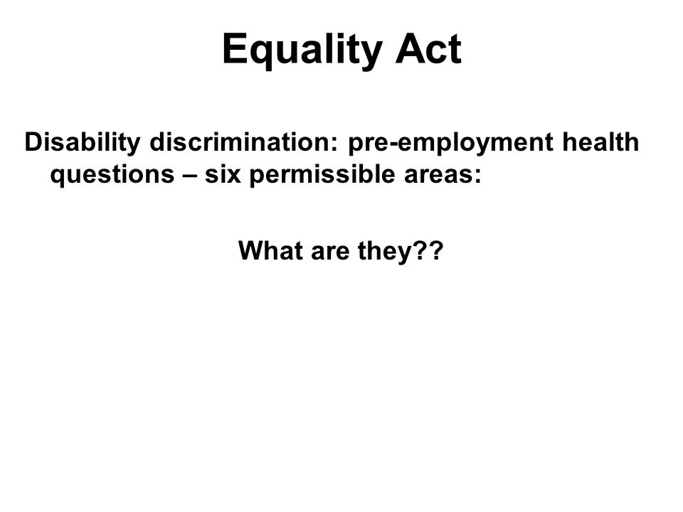 Disability discrimination: pre-employment health questions – six permissible areas: What are they?? Equality Act