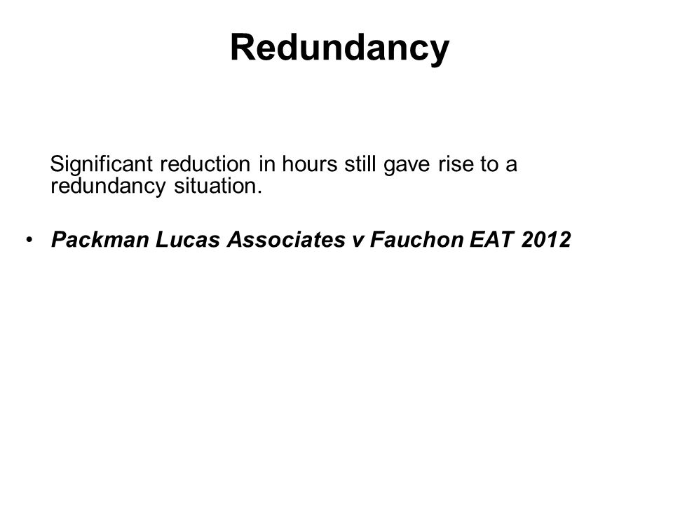 Redundancy Significant reduction in hours still gave rise to a redundancy situation. Packman Lucas Associates v Fauchon EAT 2012