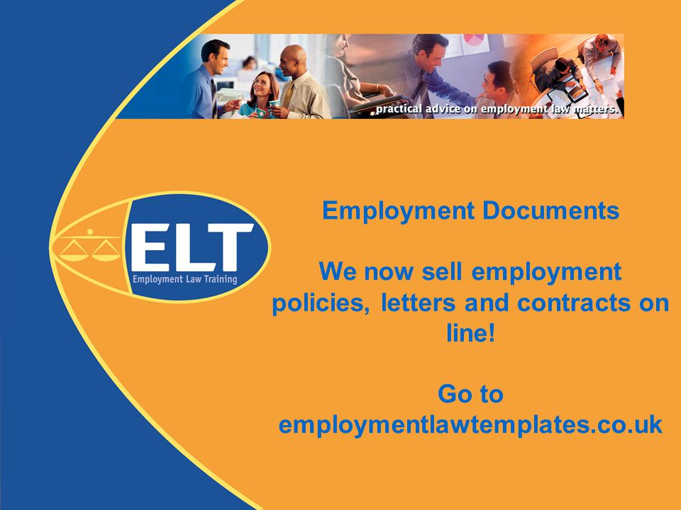 Employment Documents We now sell employment policies, letters and contracts on line! Go to employmentlawtemplates.co.uk