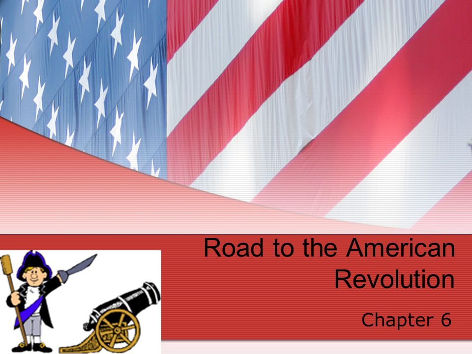 Road to the American Revolution Chapter 6