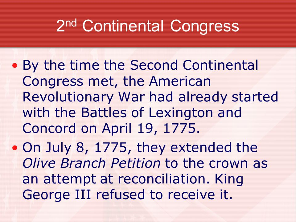 By the time the Second Continental Congress met, the American Revolutionary War had already started with the Battles of Lexington and Concord on April