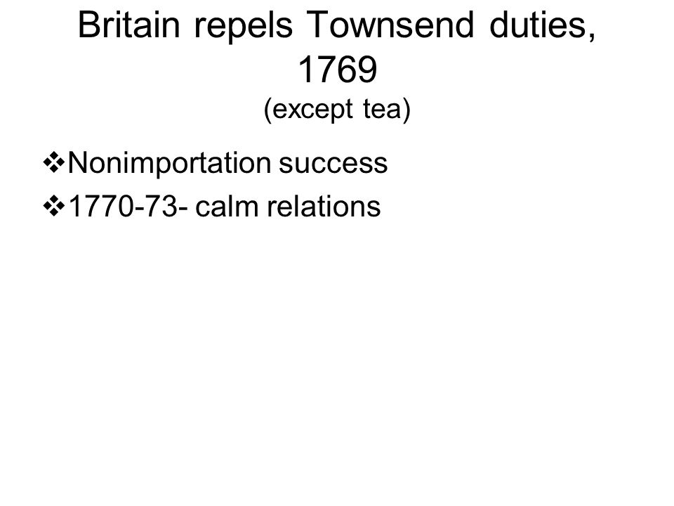  Nonimportation success  1770-73- calm relations Britain repels Townsend duties, 1769 (except tea)