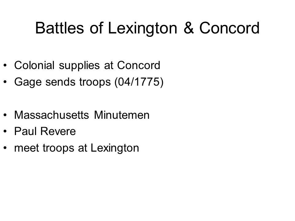 Battles of Lexington & Concord Colonial supplies at Concord Gage sends troops (04/1775) Massachusetts Minutemen Paul Revere meet troops at Lexington