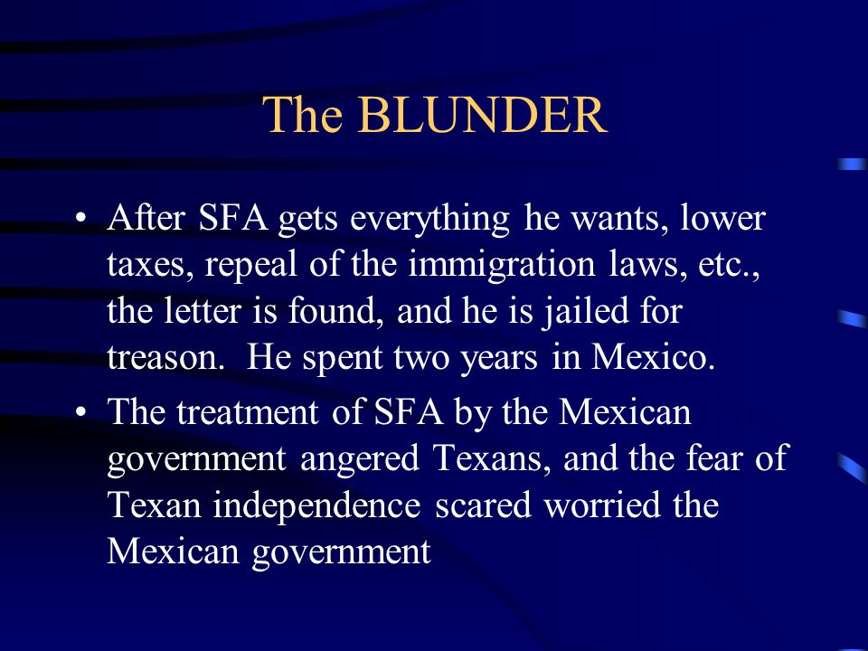 The BLUNDER After SFA gets everything he wants, lower taxes, repeal of the immigration laws, etc., the letter is found, and he is jailed for treason.