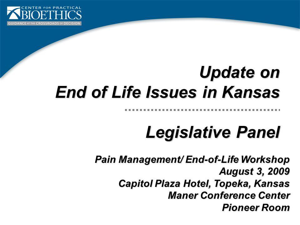 Update on End of Life Issues in Kansas Legislative Panel Pain Management/ End-of-Life Workshop August 3, 2009 Capitol Plaza Hotel, Topeka, Kansas Mane