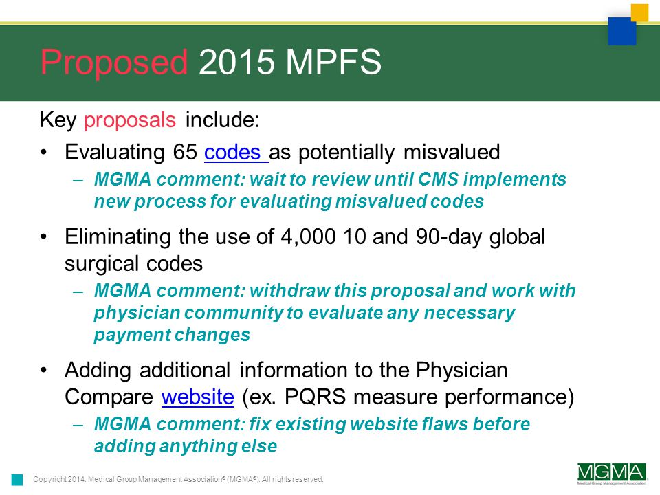 Copyright 2014. Medical Group Management Association ® (MGMA ® ). All rights reserved. Proposed 2015 MPFS Key proposals include: Evaluating 65 codes a
