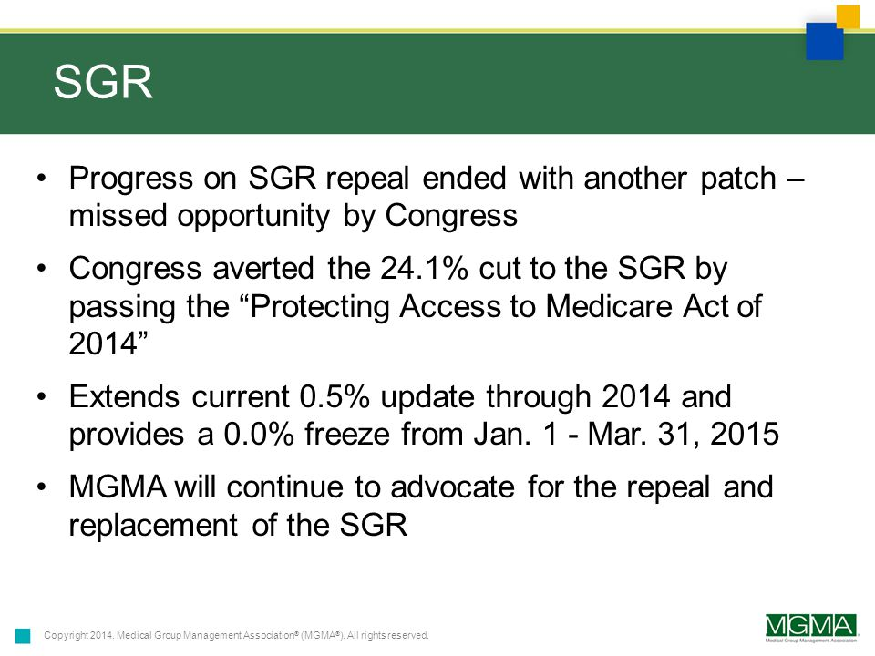 Copyright 2014. Medical Group Management Association ® (MGMA ® ). All rights reserved. SGR Progress on SGR repeal ended with another patch – missed op