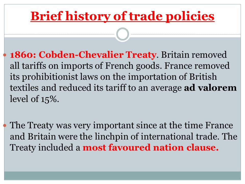 Brief history of trade policies 1860: Cobden-Chevalier Treaty.