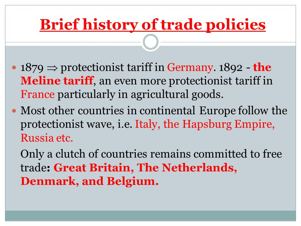 Brief history of trade policies 1879  protectionist tariff in Germany.