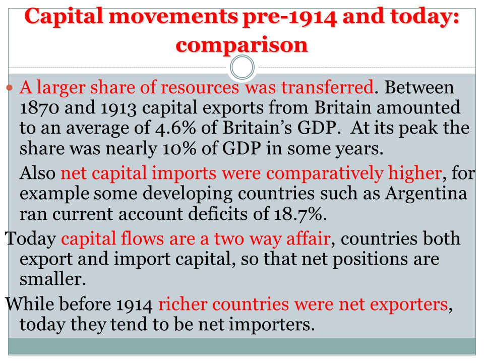 Capital movements pre-1914 and today: comparison A larger share of resources was transferred.