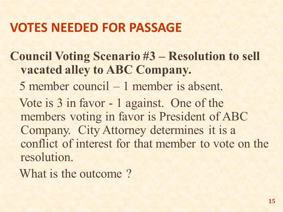 15 VOTES NEEDED FOR PASSAGE Council Voting Scenario #3 – Resolution to sell vacated alley to ABC Company.