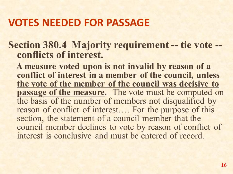 16 VOTES NEEDED FOR PASSAGE Section 380.4 Majority requirement -- tie vote -- conflicts of interest.
