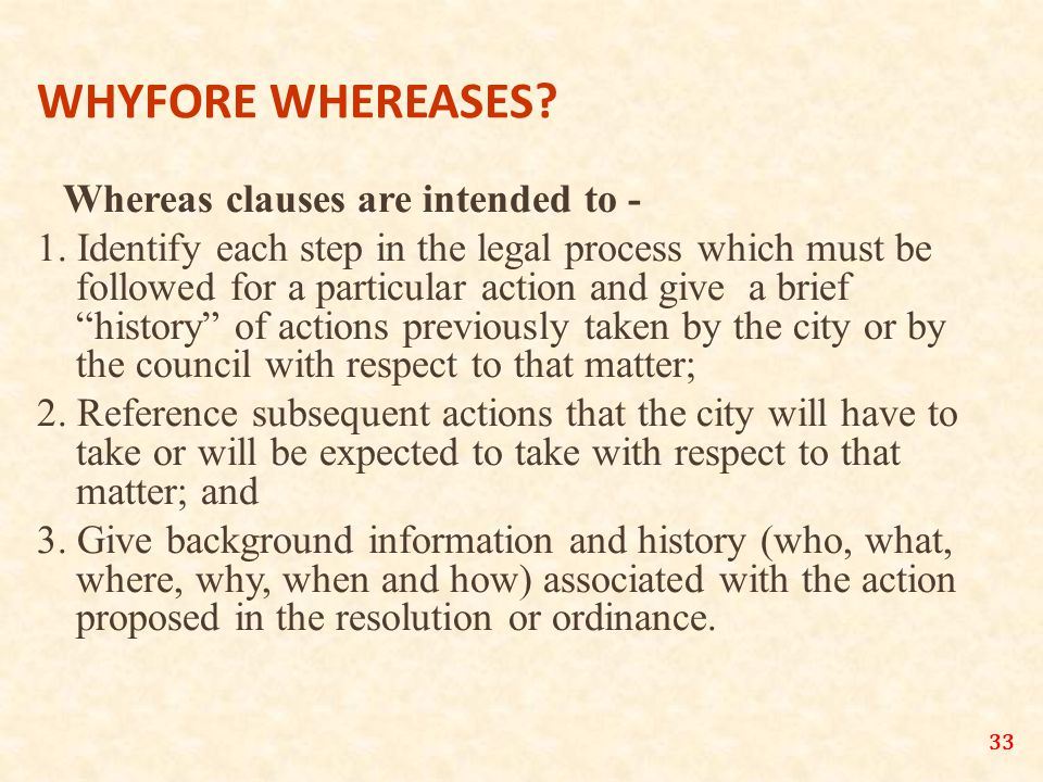 33 WHYFORE WHEREASES. Whereas clauses are intended to - 1.