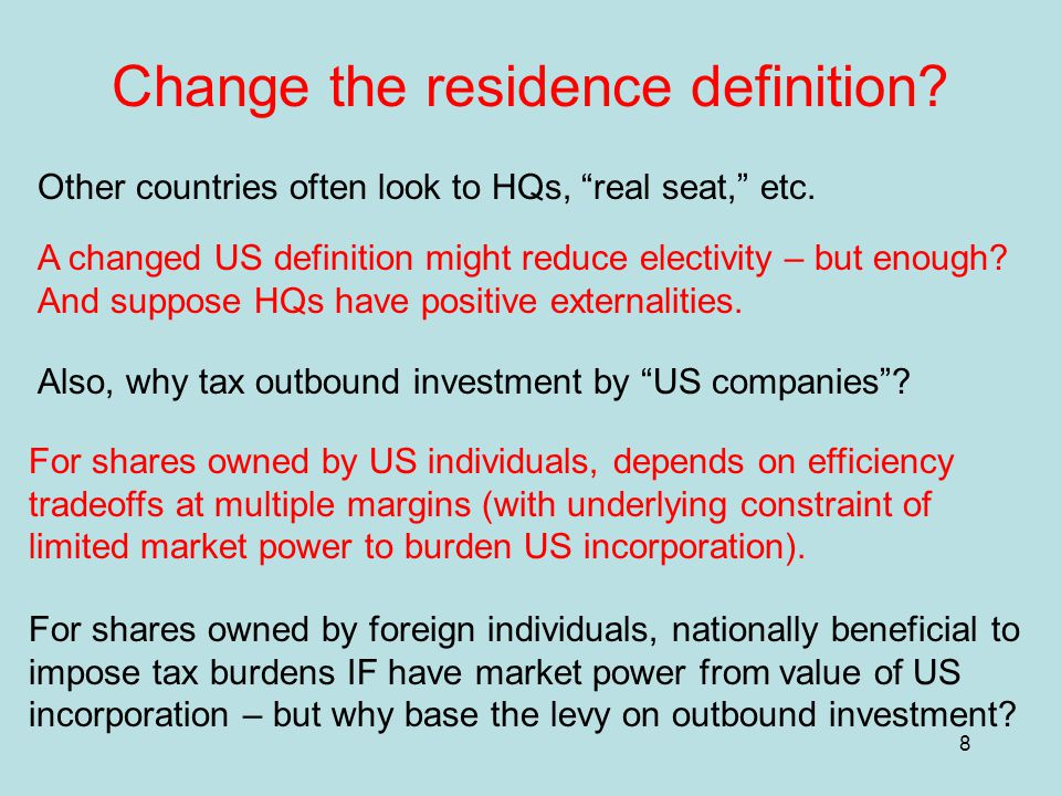 8 Change the residence definition. Other countries often look to HQs, real seat, etc.