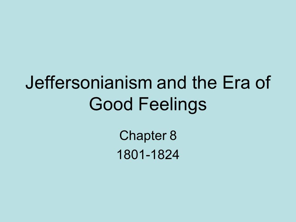 Jeffersonianism and the Era of Good Feelings Chapter 8 1801-1824