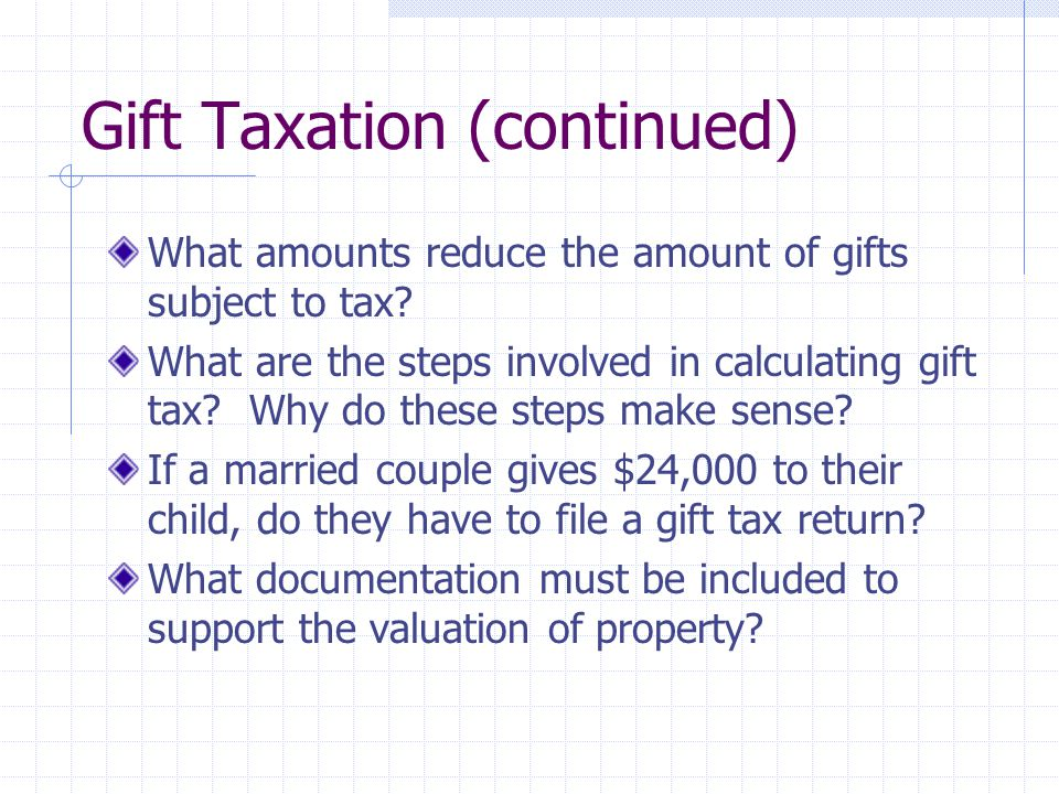 Gift Taxation (continued) What amounts reduce the amount of gifts subject to tax.