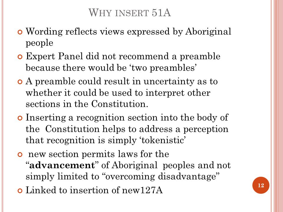 W HY INSERT 51A Wording reflects views expressed by Aboriginal people Expert Panel did not recommend a preamble because there would be 'two preambles' A preamble could result in uncertainty as to whether it could be used to interpret other sections in the Constitution.
