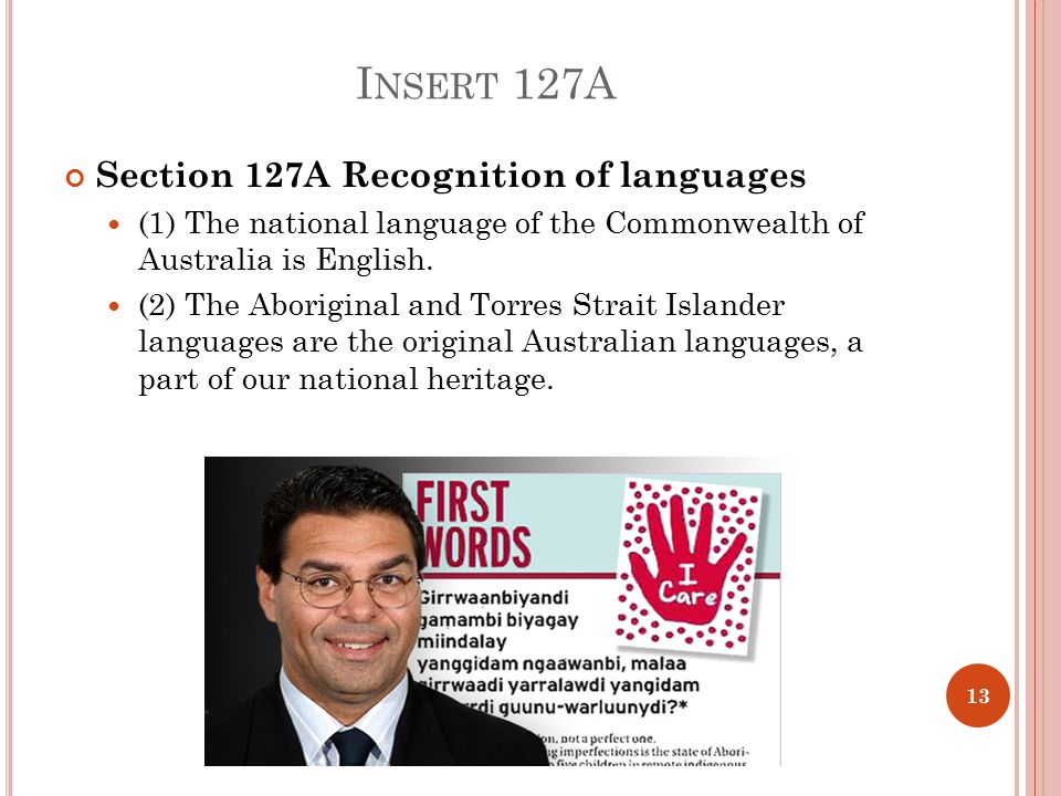 I NSERT 127A Section 127A Recognition of languages (1) The national language of the Commonwealth of Australia is English.