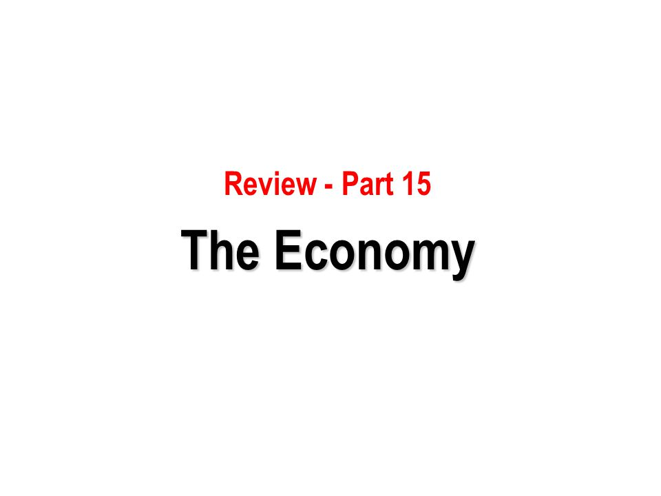 Review - Part 15 The Economy