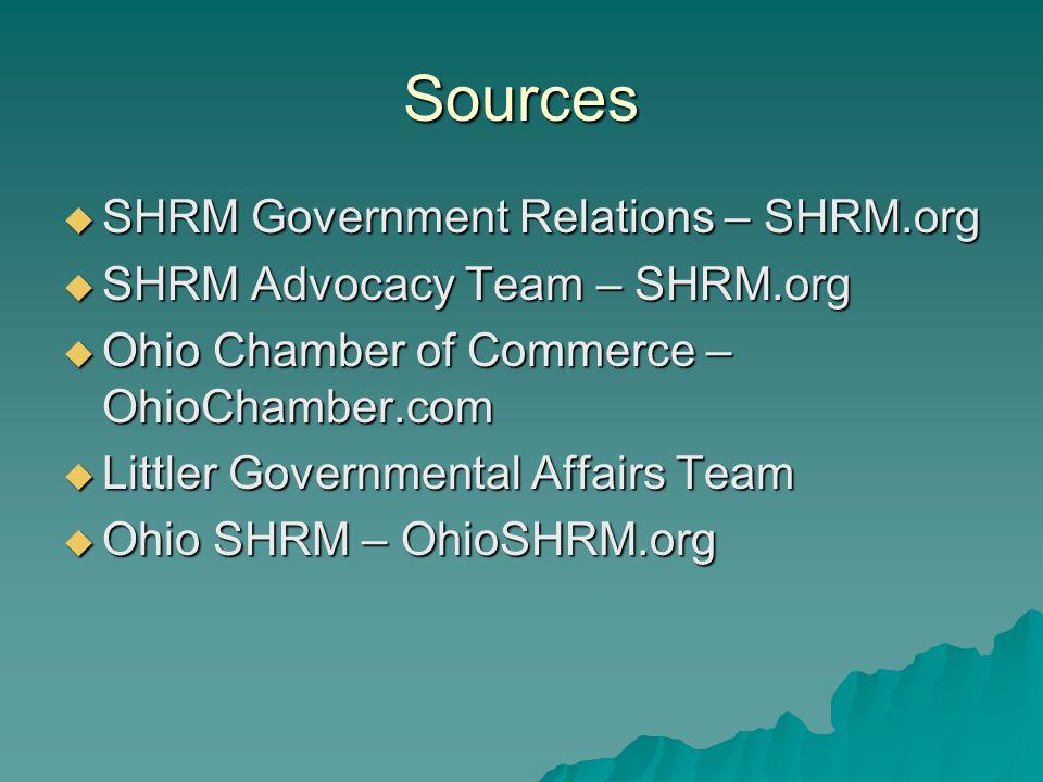 Sources  SHRM Government Relations – SHRM.org  SHRM Advocacy Team – SHRM.org  Ohio Chamber of Commerce – OhioChamber.com  Littler Governmental Affairs Team  Ohio SHRM – OhioSHRM.org
