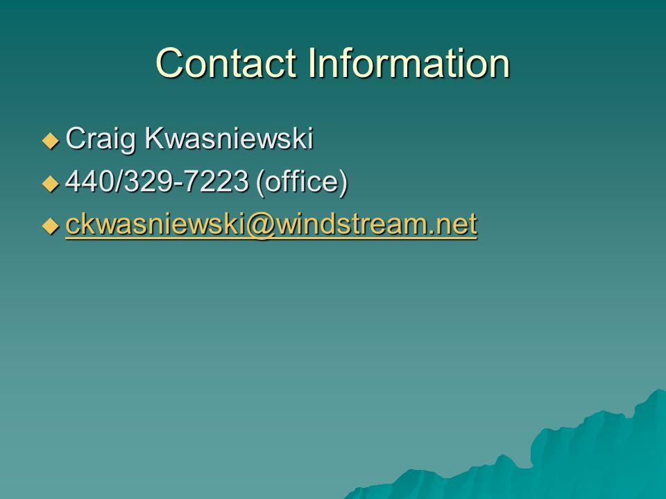 Contact Information  Craig Kwasniewski  440/329-7223 (office)  ckwasniewski@windstream.net ckwasniewski@windstream.net