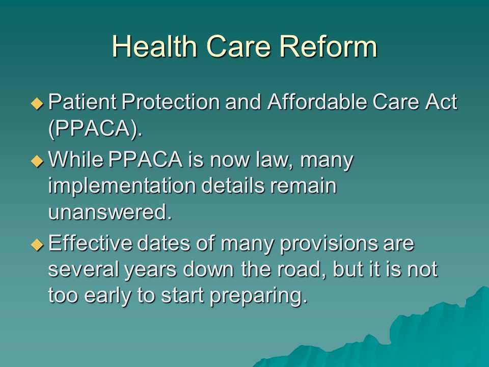Health Care Reform Continued  Efforts to repeal are unlikely – technical corrections legislation is more likely.