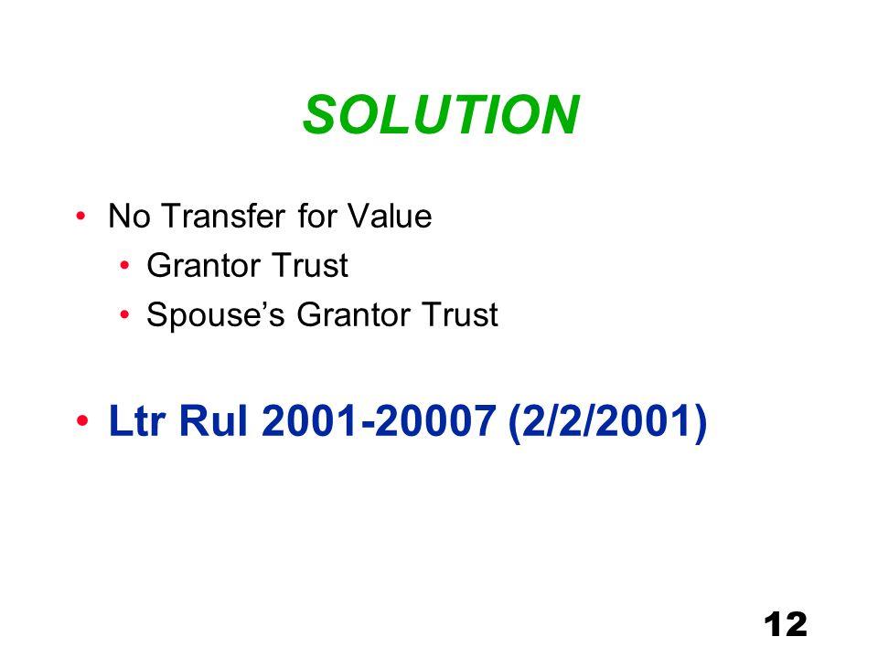 12 SOLUTION No Transfer for Value Grantor Trust Spouse's Grantor Trust Ltr Rul 2001-20007 (2/2/2001)