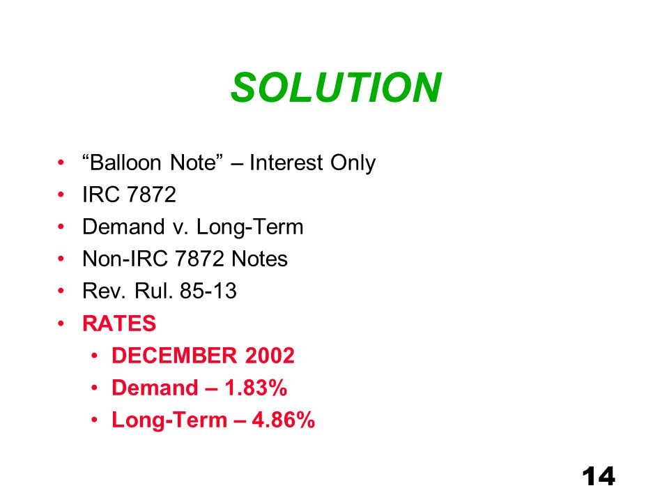 14 SOLUTION Balloon Note – Interest Only IRC 7872 Demand v.