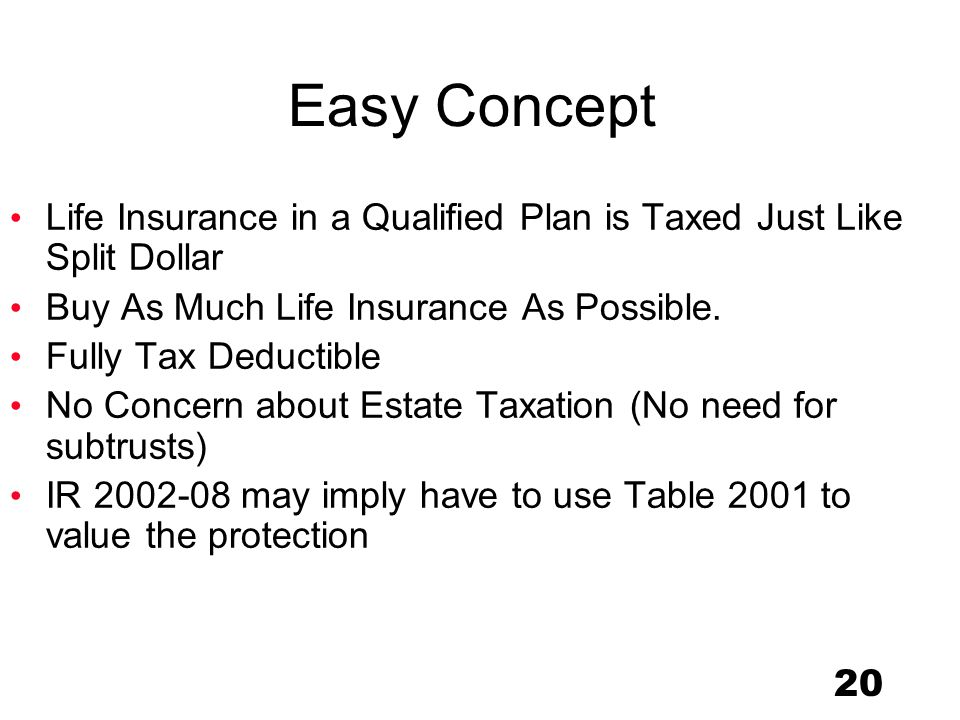 20 Easy Concept Life Insurance in a Qualified Plan is Taxed Just Like Split Dollar Buy As Much Life Insurance As Possible.