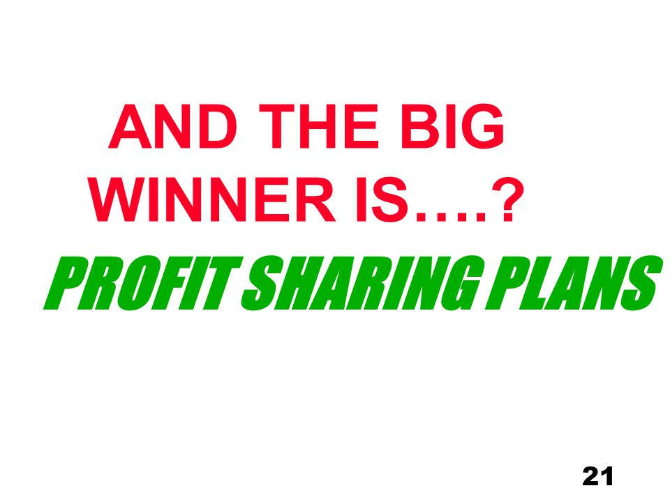 21 AND THE BIG WINNER IS….? PROFIT SHARING PLANS