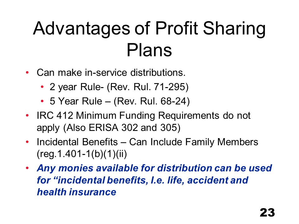 23 Advantages of Profit Sharing Plans Can make in-service distributions.