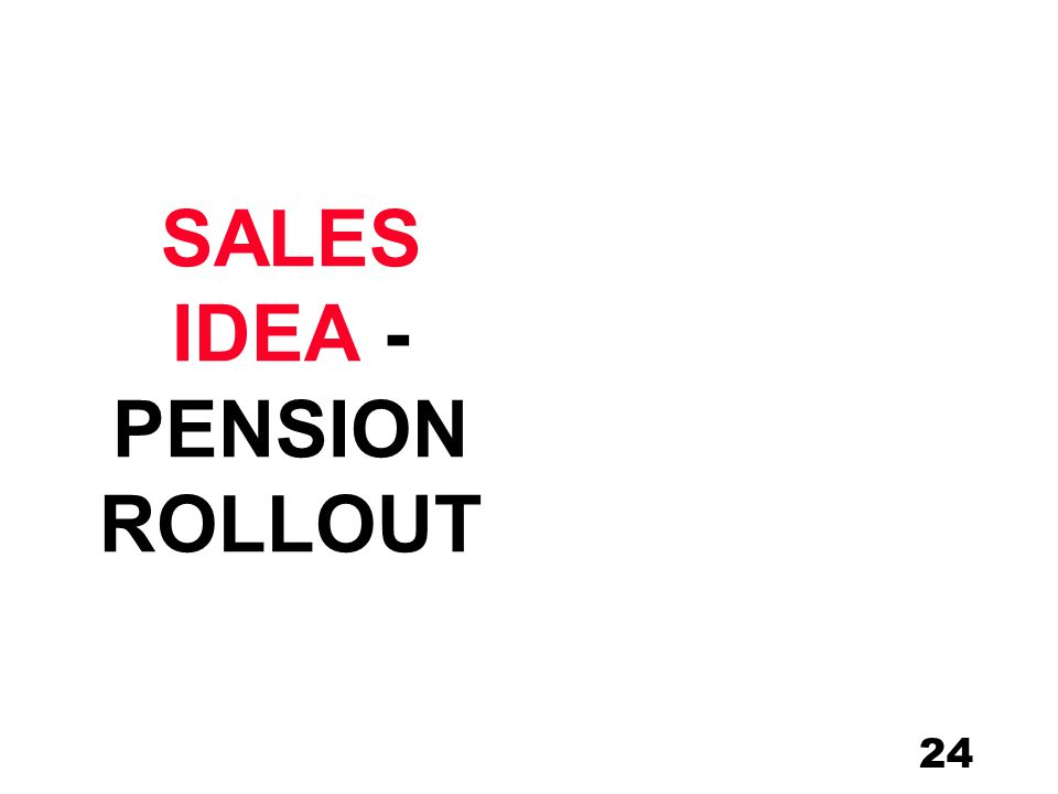 24 SALES IDEA - PENSION ROLLOUT