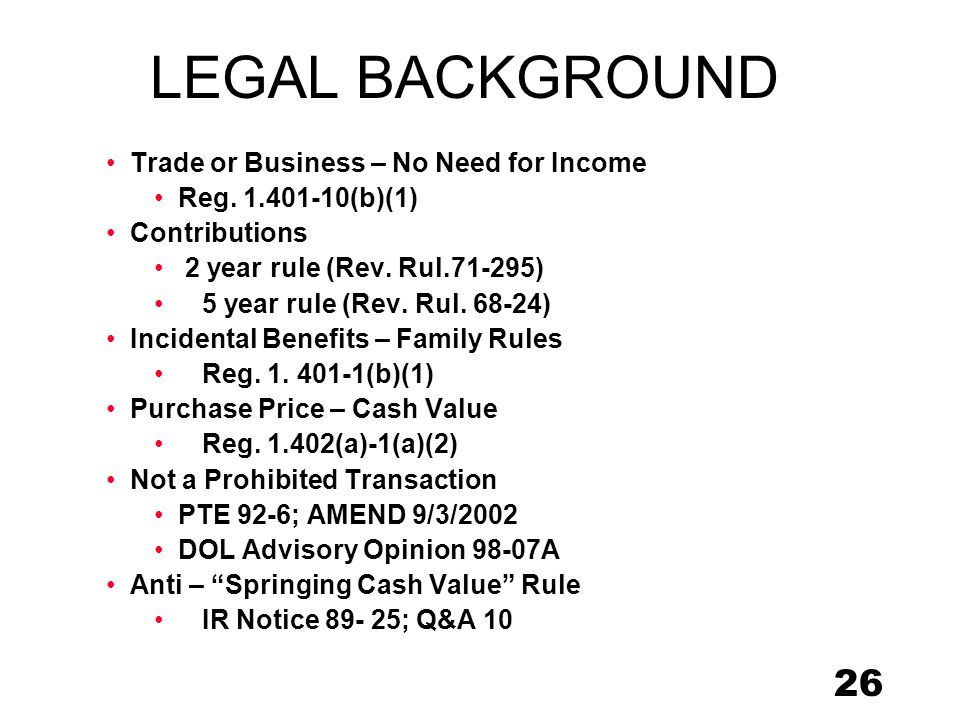 26 LEGAL BACKGROUND Trade or Business – No Need for Income Reg.