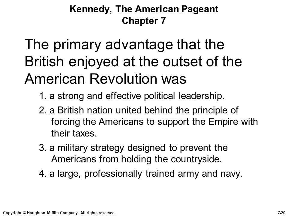 Copyright © Houghton Mifflin Company. All rights reserved.7-20 Kennedy, The American Pageant Chapter 7 The primary advantage that the British enjoyed