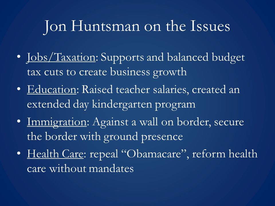 Jon Huntsman on the Issues Abortion: Against abortion, supports right to life amendment Financial Aid: No stance given as of Oct.
