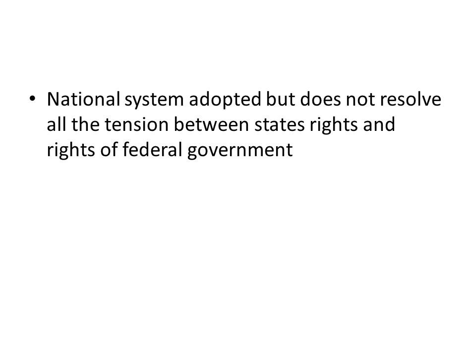 National system adopted but does not resolve all the tension between states rights and rights of federal government