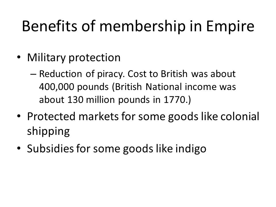 Costs of membership in British Empire Taxes The level of taxation in Britain was high relative to the rest of the world and its colonies.