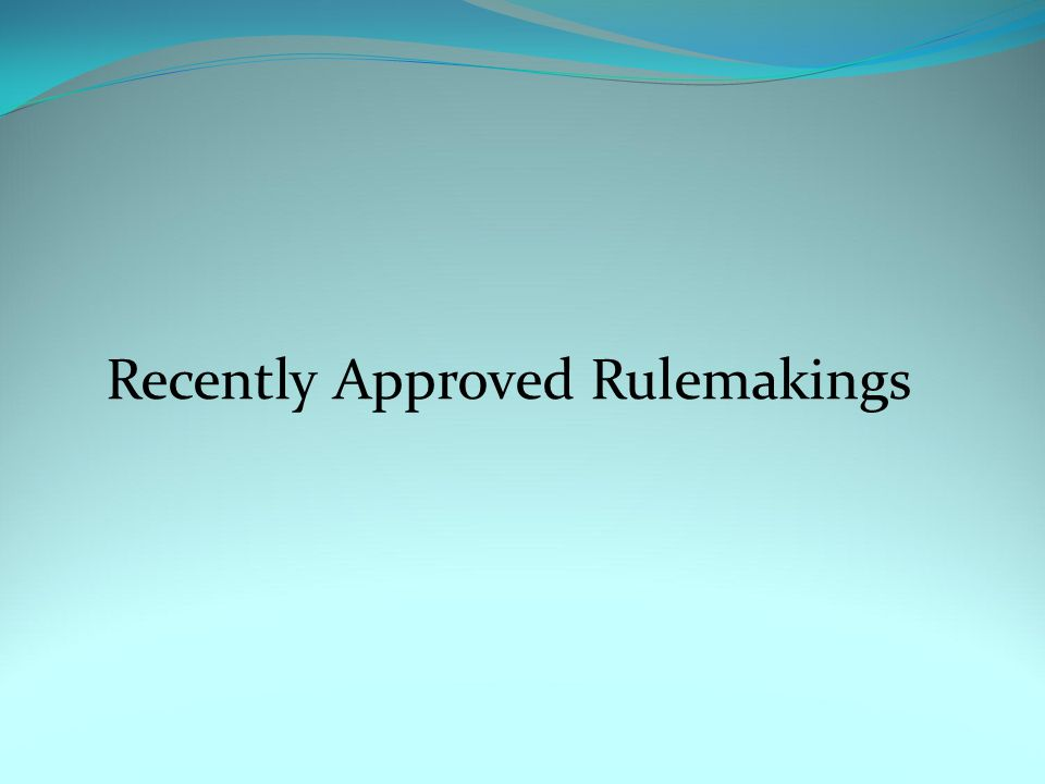 Recently Approved Rulemakings