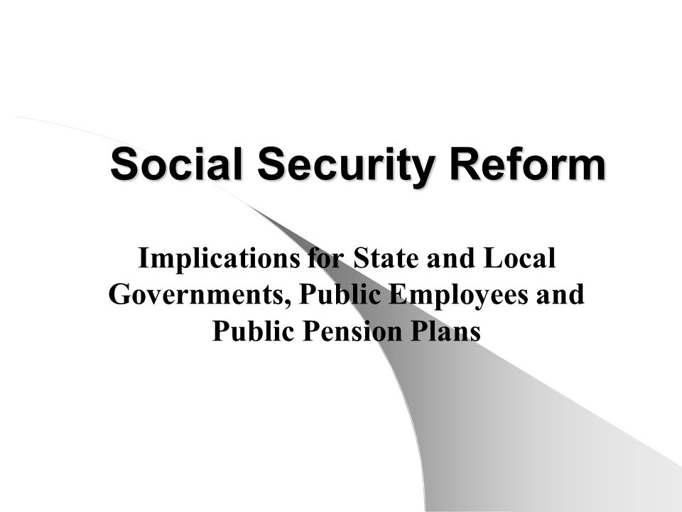 Social Security Reform Implications for State and Local Governments, Public Employees and Public Pension Plans
