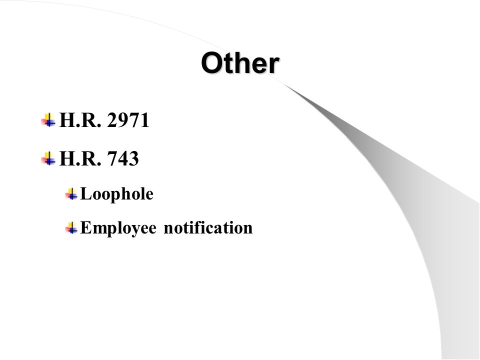 Other H.R. 2971 H.R. 743 Loophole Employee notification