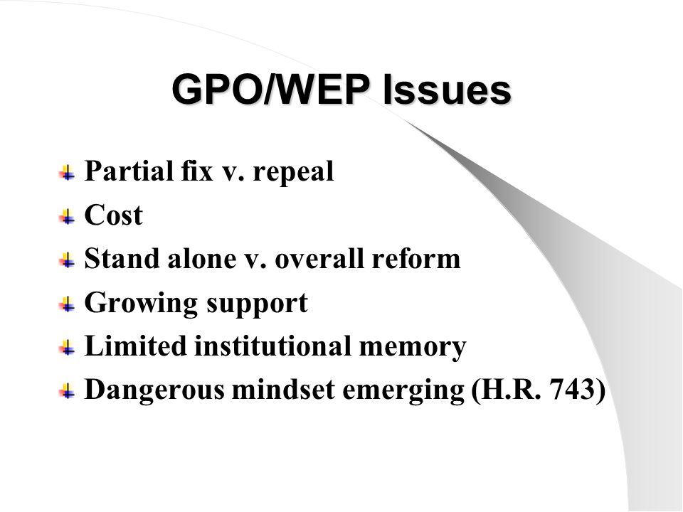 GPO/WEP Issues Partial fix v. repeal Cost Stand alone v.