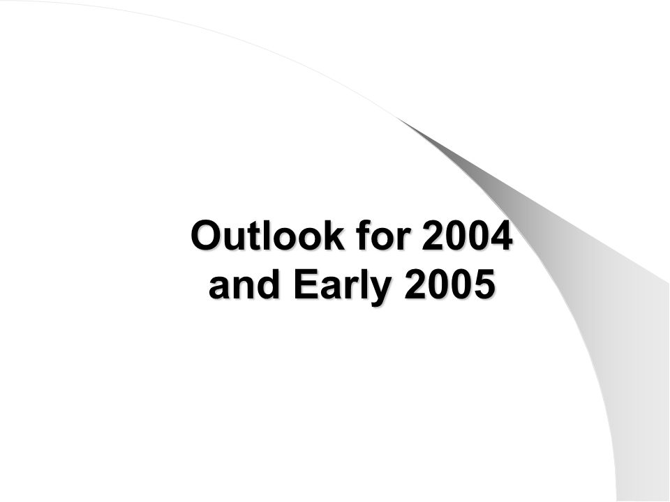 Outlook for 2004 and Early 2005