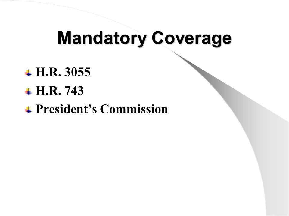 Mandatory Coverage H.R. 3055 H.R. 743 President's Commission